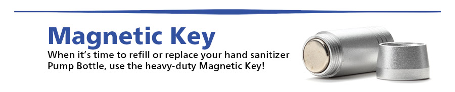 When it's time to refill or replace your hand sanitizer Pump Bottle, use the heavy-duty Magnetic Key!...Shop Now