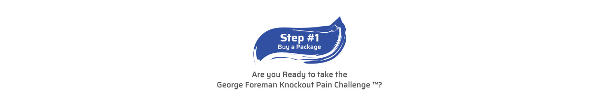 Your Pain may be tough, don't worry, it can't withstand the punch from George Foreman's KNOCKOUT Pain Relief Formula… We guarantee it.