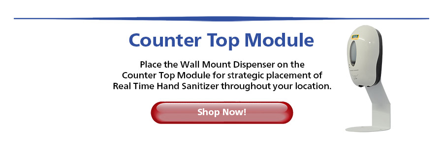 Place the Wall Mount Dispenser on the Counter Top Module for strategic placement of Real Time Hand Sanitizer throughout your location...Shop Now