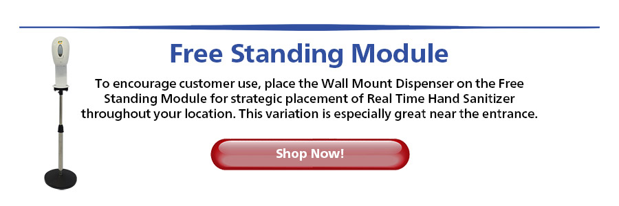 To encourage customer use, place the Wall Mount Dispenser on the Free Standing Module for strategic placement of Real Time Hand Sanitizer throughout your location. This variation is especially great near the entrance...Shop Now