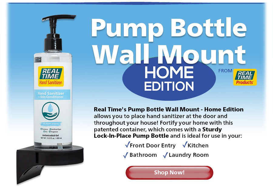 Real Time's Pump Bottle Wall Mount – Home Edition allows you to place hand sanitizer at the door and throughout your house! Fortify your home with this patented container, which comes with a Sturdy Lock-In-Place Pump Bottle and is ideal for use in your: Front Door Entry, Kitchen, Bathroom, Laundry Room...Shop Now!