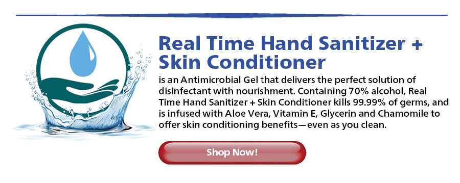 Real Time Hand Sanitizer + Skin Conditioner Is an Antimicrobial Gel that delivers the perfect solution of disinfectant with nourishment. Containing 70% alcohol, Real Time Hand Sanitizer + Skin Conditioner kills 99.99% of germs, and is infused with Aloe Vera, Vitamin E, Glycerin, and Chamomile to offer skin conditioning benefits—even as you clean.... Shop Now