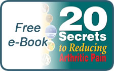 Click Here To Download our Free e-Book 20 Secrets to Reducing Arthritic Pain