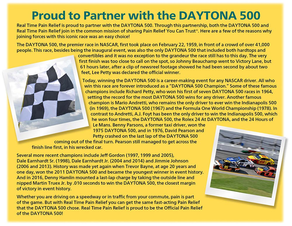 <span class='notranslate'>Real Time Pain Relief</span> is proud to partner with the DAYTONA 500.  Through this partnership, both the Daytona 500 and <span class='notranslate'>Real Time Pain Relief</span> join in the common mission of sharing PAin Relief You Can Trust.