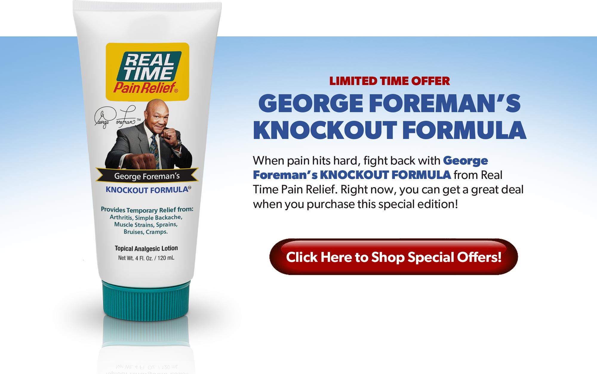 When pain hits hard, fight back with George Foreman's Knockout Formula from <span class='notranslate'>Real Time Pain Relief</span>. Click Here to Shop Special Offers