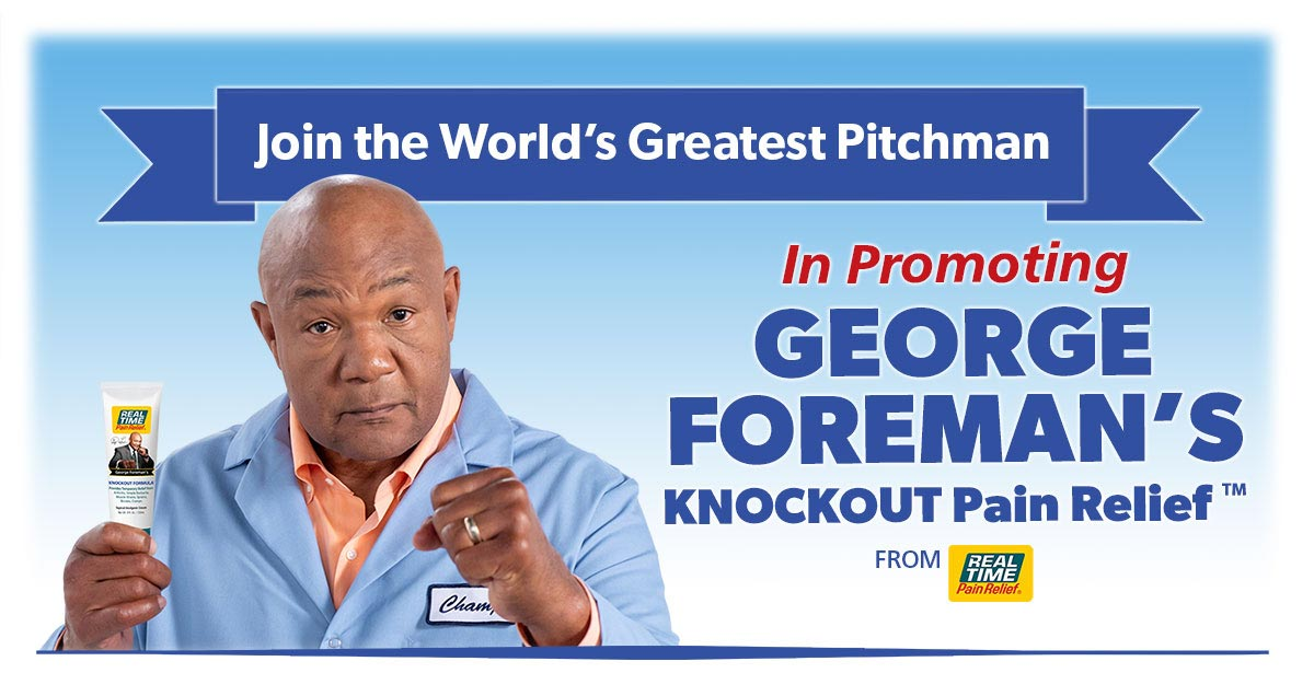 Join the World's Greatest Pitchman In Promoting the George Foreman KnockOut Pain Relief...Become a KO Partner Today