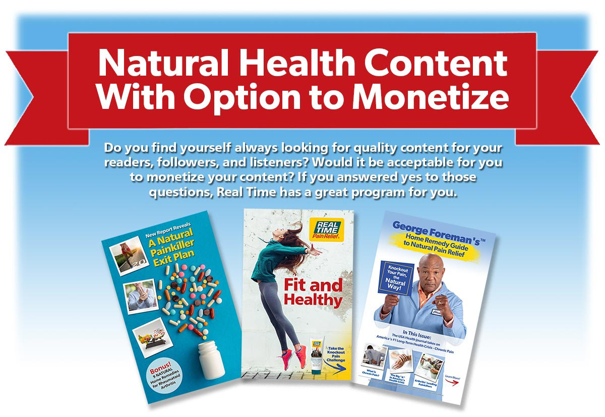 Natural Health Content With Option to Monetize...Do you find yourself always looking for quality content for your readers, followers, and listeners? Would it be acceptable for you to monetize your content? If you answered yes to those questions, Real Time has a great program for you.