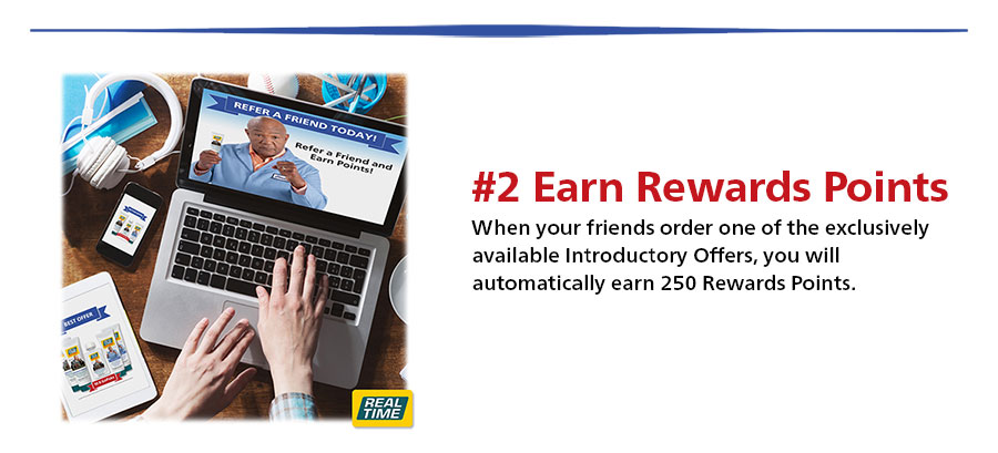 When your friends order one of the exclusively available Introductory Offers, you will automatically earn 250 Rewards Points