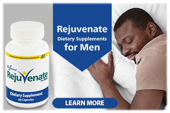 Rejuvenate Supplement for Men...Dietary supplement formulated to address the predominate supplement needs of Men