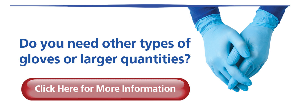Do you need other types of gloves or larger quantities?....Click Here