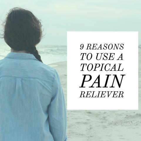 9 Reasons to Use a Topical Pain Reliever
