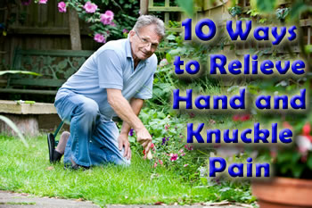 Various ways to relieve hand and knuckle pain.