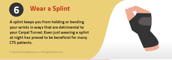Wear a splint to ease pain from carpal tunnel syndrome.